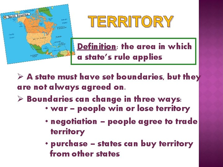 TERRITORY Definition: the area in which a state's rule applies Ø A state must
