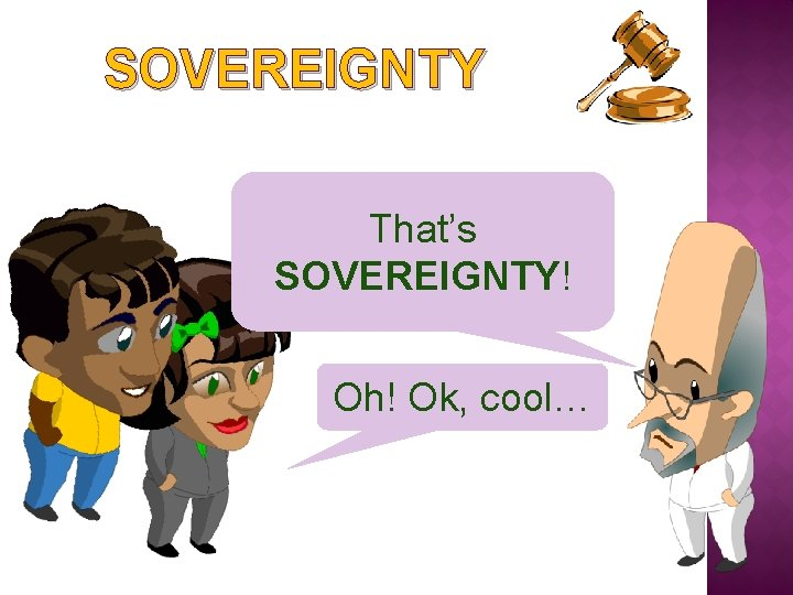 SOVEREIGNTY That's SOVEREIGNTY! Oh! Ok, cool…