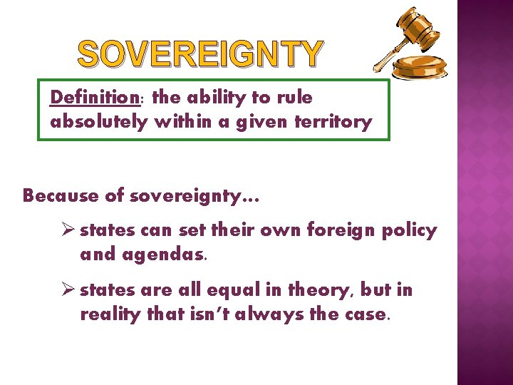 SOVEREIGNTY Definition: the ability to rule absolutely within a given territory Because of sovereignty…