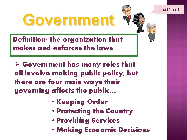Government Definition: the organization that makes and enforces the laws Ø Government has many