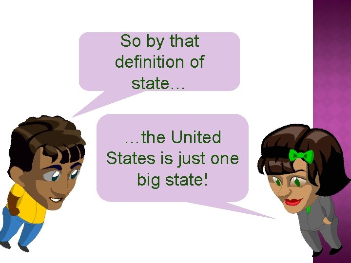 So by that definition of state… …the United States is just one big state!