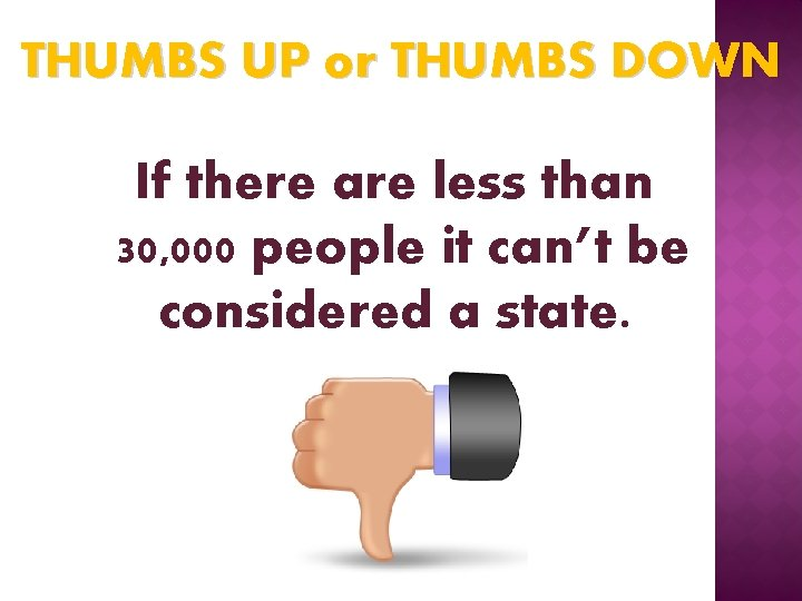 THUMBS UP or THUMBS DOWN If there are less than 30, 000 people it