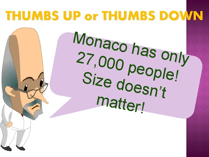THUMBS UP or THUMBS DOWN Monac o has only 27, 000 people ! Size