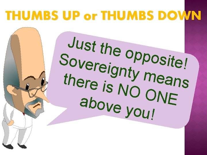 THUMBS UP or THUMBS DOWN Just th e oppo Sovere site! ignty m eans
