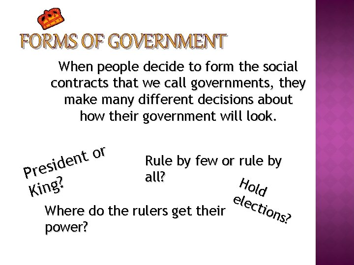 FORMS OF GOVERNMENT When people decide to form the social contracts that we call