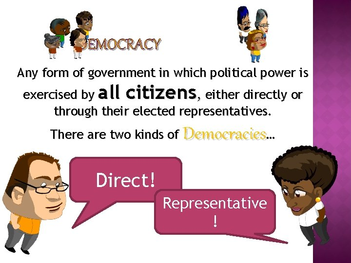 DEMOCRACY Any form of government in which political power is exercised by all citizens,
