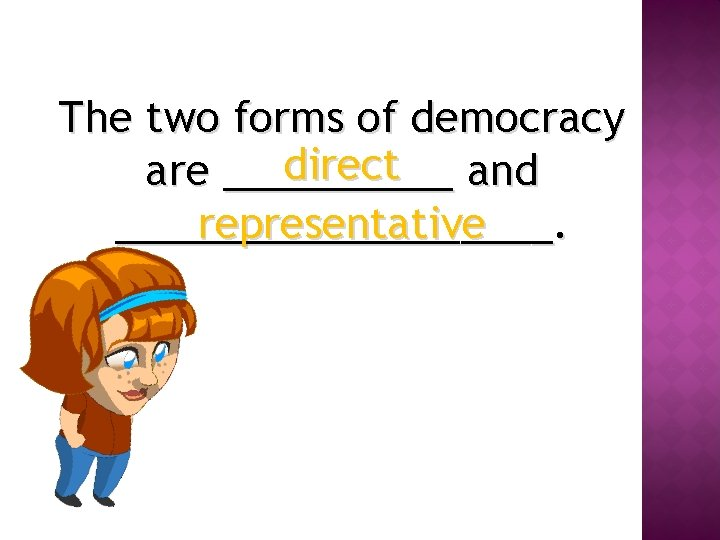 The two forms of democracy direct are _____ and __________. representative