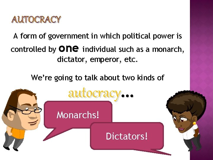 AUTOCRACY A form of government in which political power is controlled by one individual