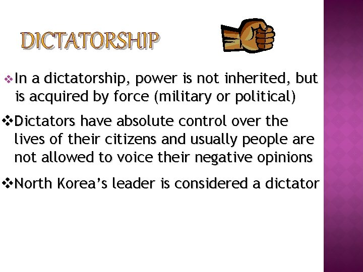 DICTATORSHIP v In a dictatorship, power is not inherited, but is acquired by force