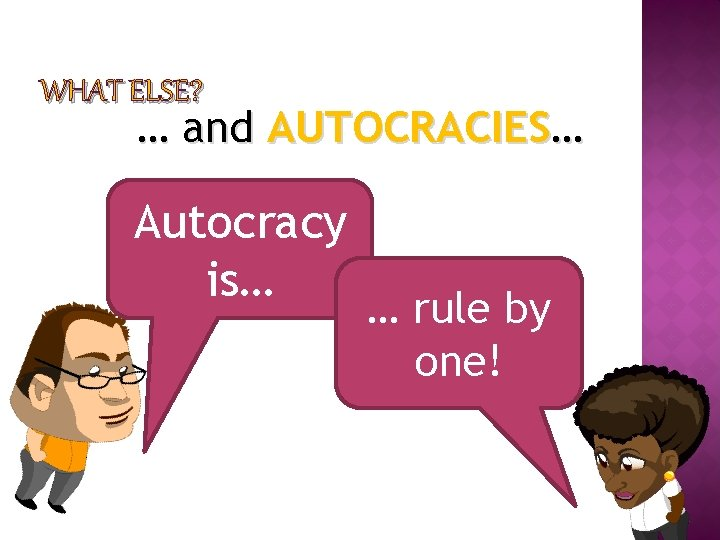 WHAT ELSE? … and AUTOCRACIES… Autocracy is… … rule by one!