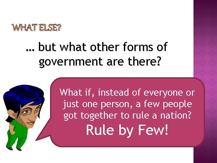 WHAT ELSE? … but what other forms of government are there? What if, instead