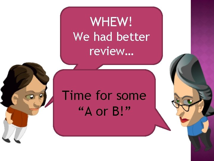 """WHEW! We had better review… Time for some """"A or B!"""""""
