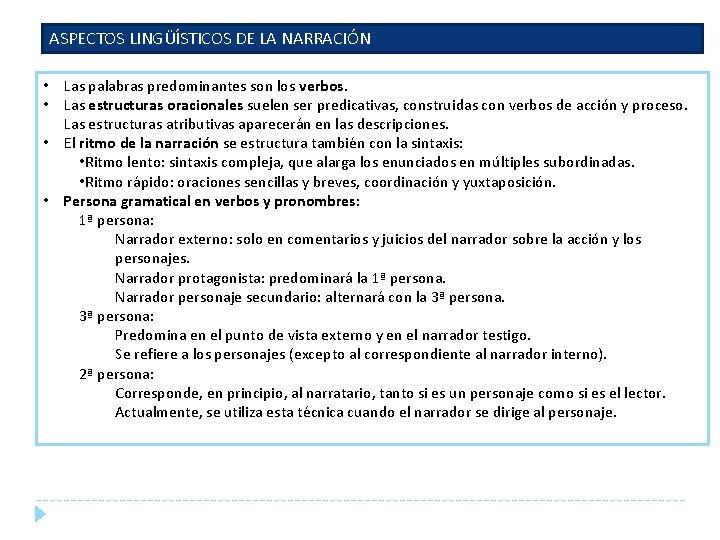 ASPECTOS LINGÜÍSTICOS DE LA NARRACIÓN • Las palabras predominantes son los verbos. • Las