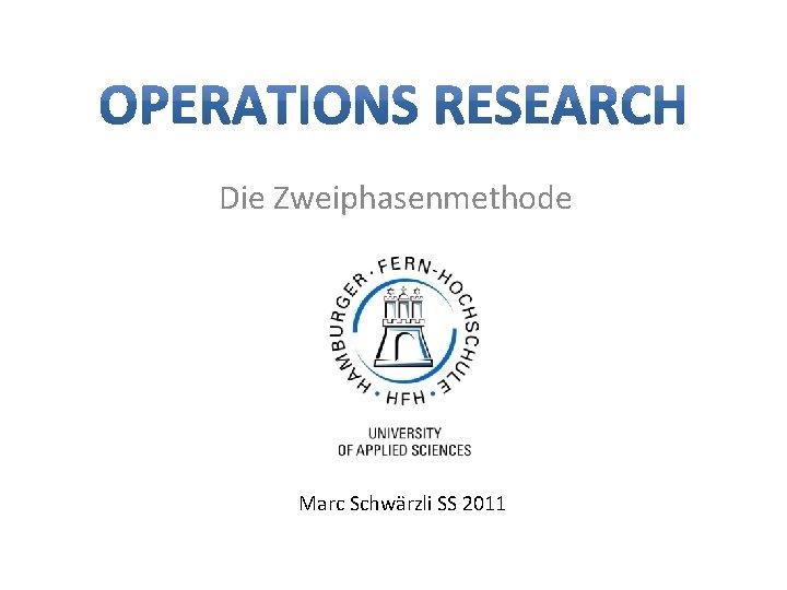 Die Zweiphasenmethode Marc Schwärzli SS 2011
