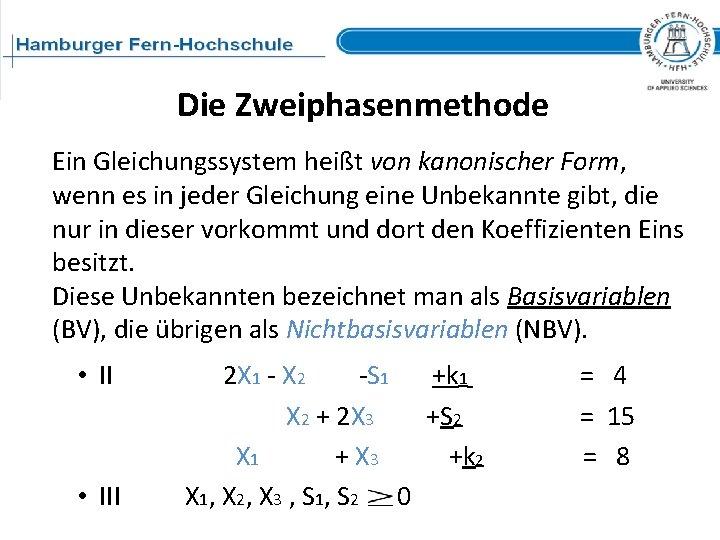 Die Zweiphasenmethode Ein Gleichungssystem heißt von kanonischer Form, wenn es in jeder Gleichung eine