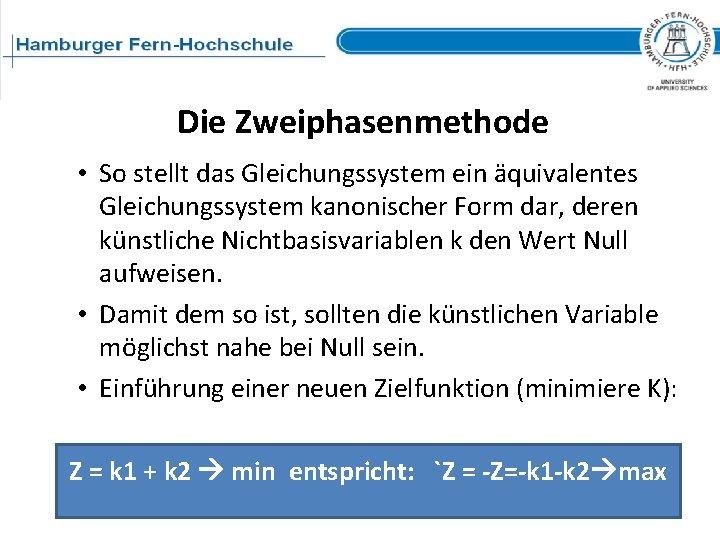 Die Zweiphasenmethode • So stellt das Gleichungssystem ein äquivalentes Gleichungssystem kanonischer Form dar, deren