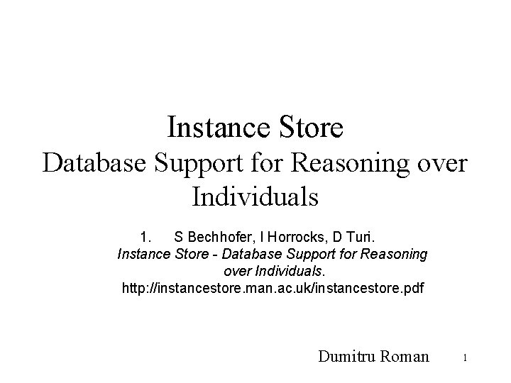 Instance Store Database Support for Reasoning over Individuals 1. S Bechhofer, I Horrocks, D