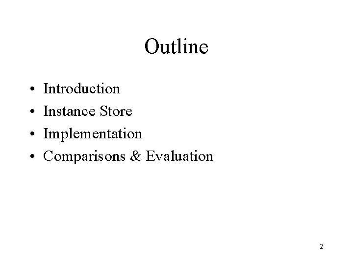 Outline • • Introduction Instance Store Implementation Comparisons & Evaluation 2
