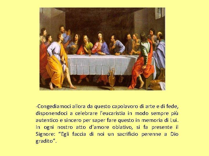 -Congediamoci allora da questo capolavoro di arte e di fede, disponendoci a celebrare l'eucaristia