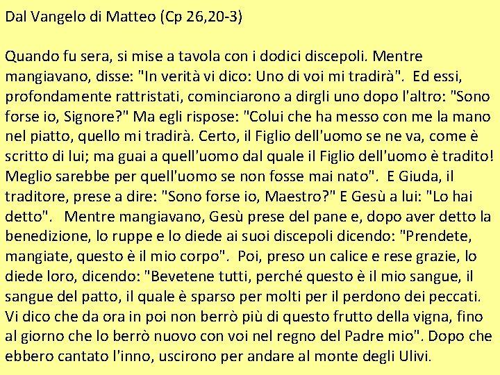Dal Vangelo di Matteo (Cp 26, 20 -3) Quando fu sera, si mise a