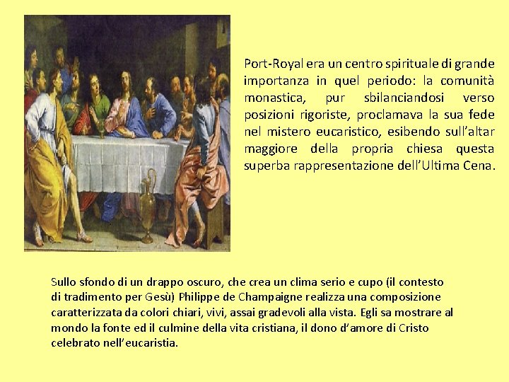 Port-Royal era un centro spirituale di grande importanza in quel periodo: la comunità monastica,