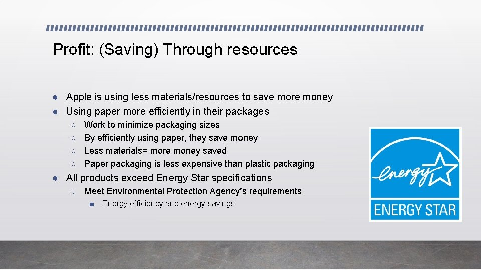 Profit: (Saving) Through resources ● Apple is using less materials/resources to save more money