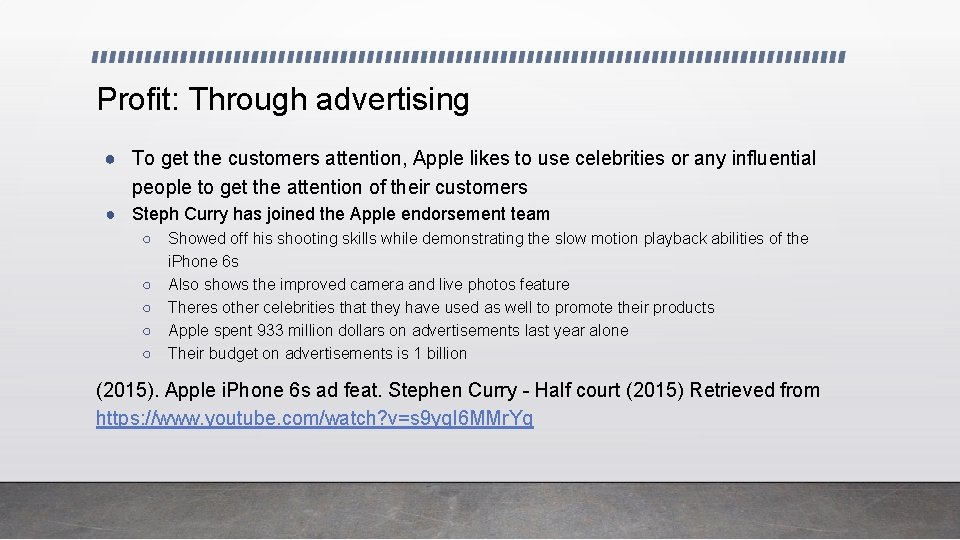 Profit: Through advertising ● To get the customers attention, Apple likes to use celebrities