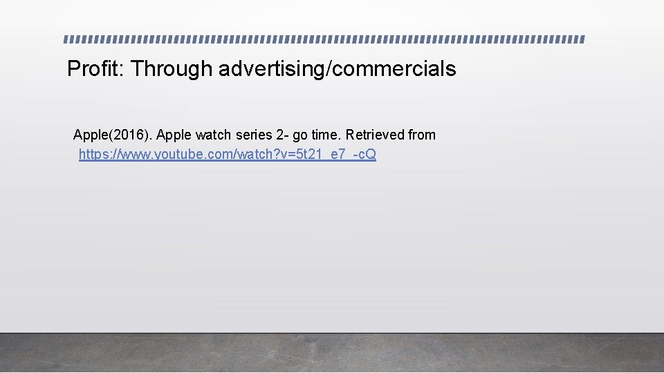 Profit: Through advertising/commercials Apple(2016). Apple watch series 2 - go time. Retrieved from https: