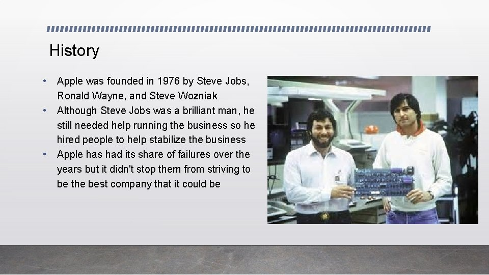 History • • • Apple was founded in 1976 by Steve Jobs, Ronald Wayne,