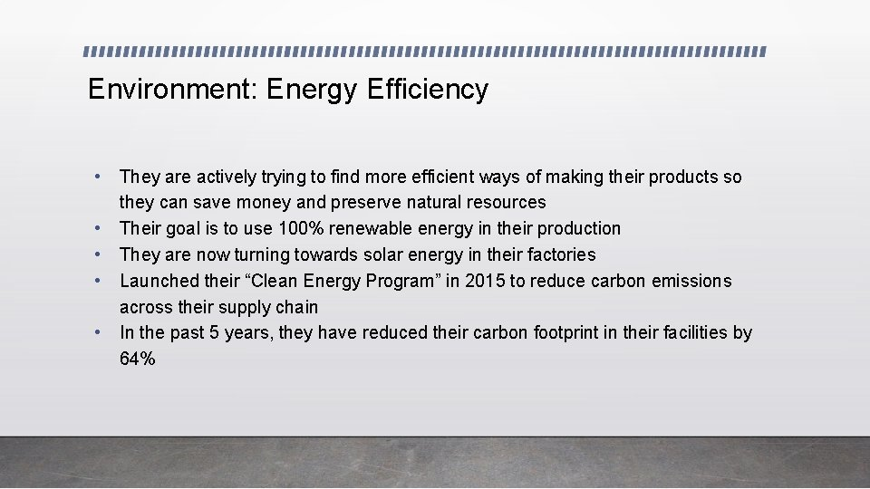 Environment: Energy Efficiency • • • They are actively trying to find more efficient