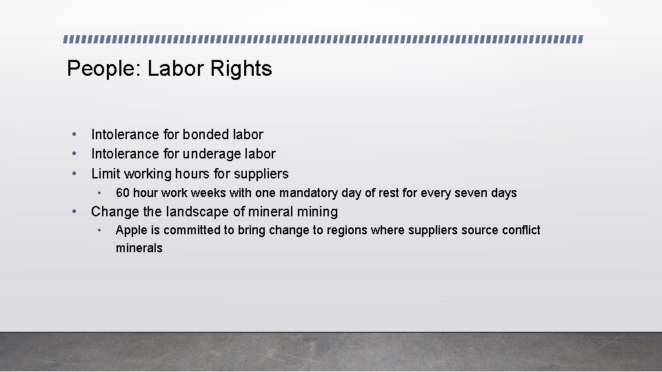 People: Labor Rights • • • Intolerance for bonded labor Intolerance for underage labor