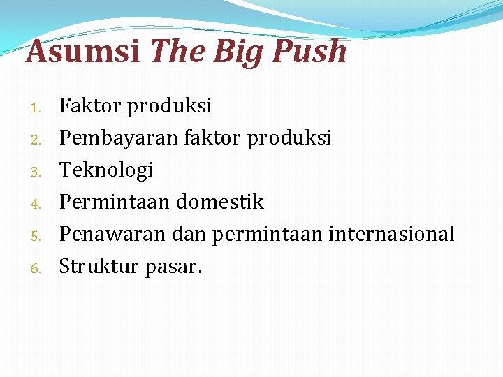 Asumsi The Big Push 1. 2. 3. 4. 5. 6. Faktor produksi Pembayaran faktor