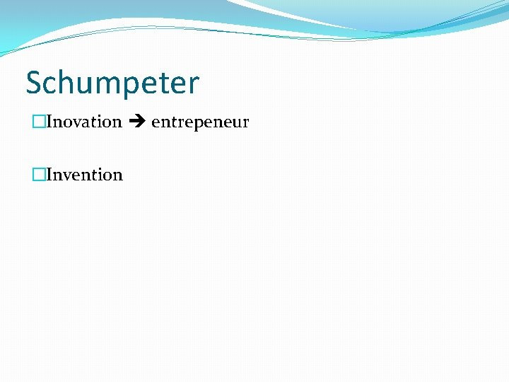Schumpeter �Inovation entrepeneur �Invention