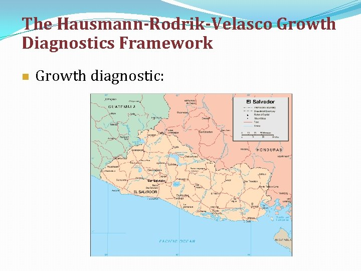 The Hausmann-Rodrik-Velasco Growth Diagnostics Framework n Growth diagnostic: