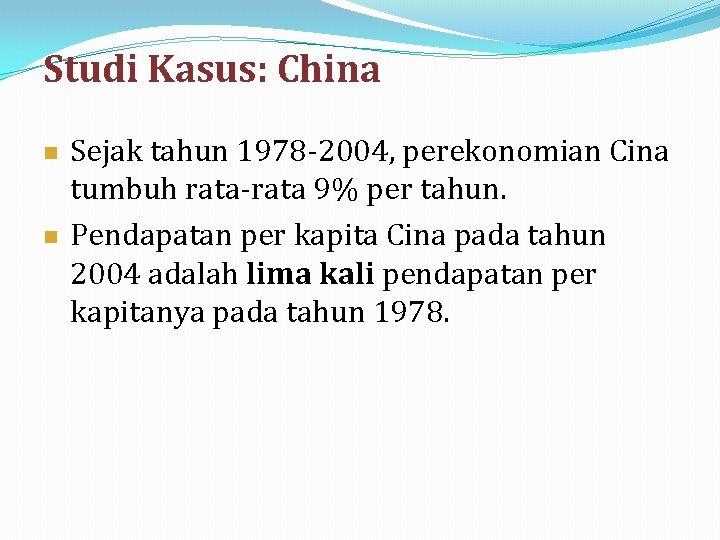 Studi Kasus: China n n Sejak tahun 1978 -2004, perekonomian Cina tumbuh rata-rata 9%