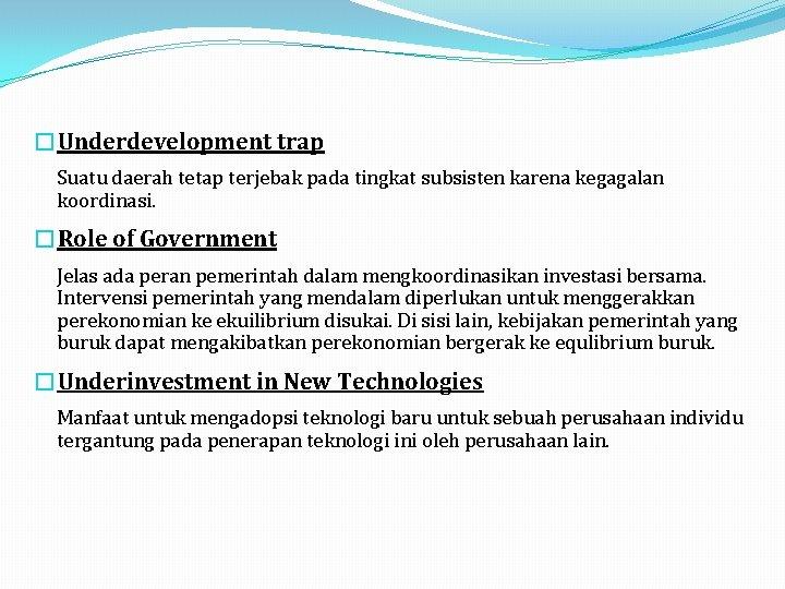 �Underdevelopment trap Suatu daerah tetap terjebak pada tingkat subsisten karena kegagalan koordinasi. �Role of
