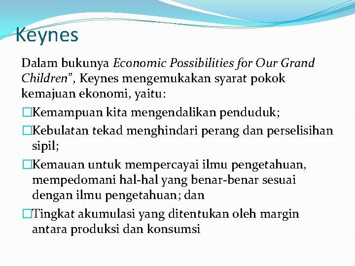 """Keynes Dalam bukunya Economic Possibilities for Our Grand Children"""", Keynes mengemukakan syarat pokok kemajuan"""