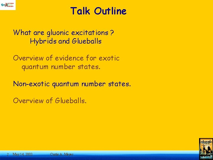 Talk Outline What are gluonic excitations ? Hybrids and Glueballs Overview of evidence for