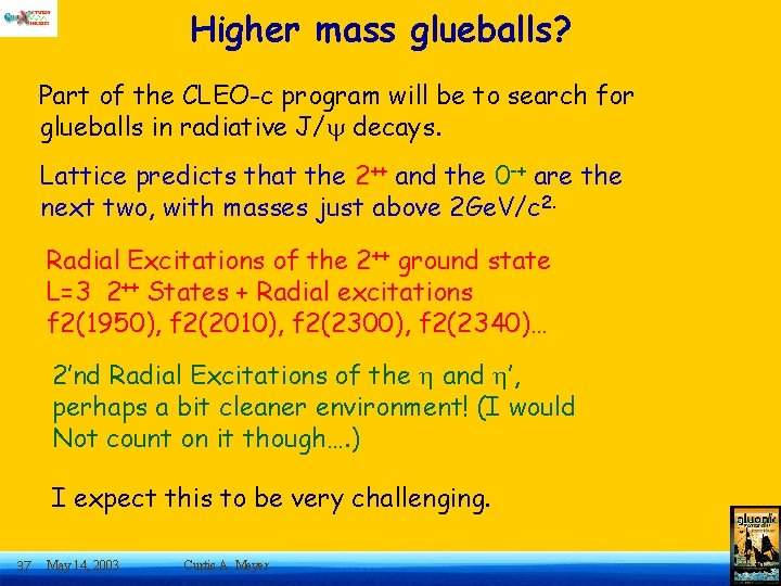 Higher mass glueballs? Part of the CLEO-c program will be to search for glueballs