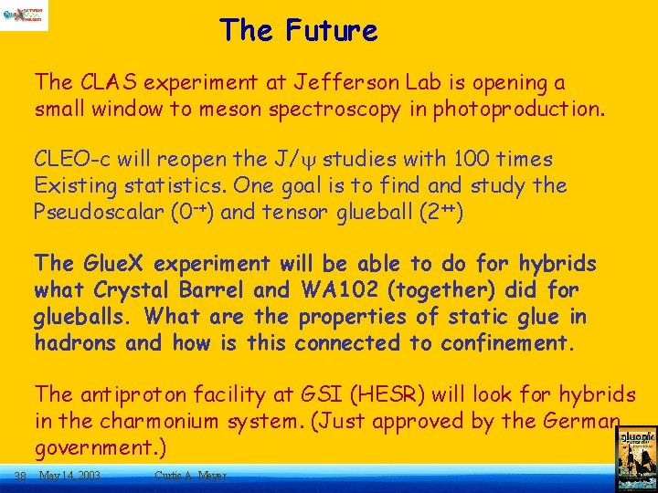 The Future The CLAS experiment at Jefferson Lab is opening a small window to