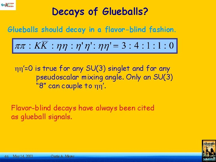Decays of Glueballs? Glueballs should decay in a flavor-blind fashion. '=0 is true for