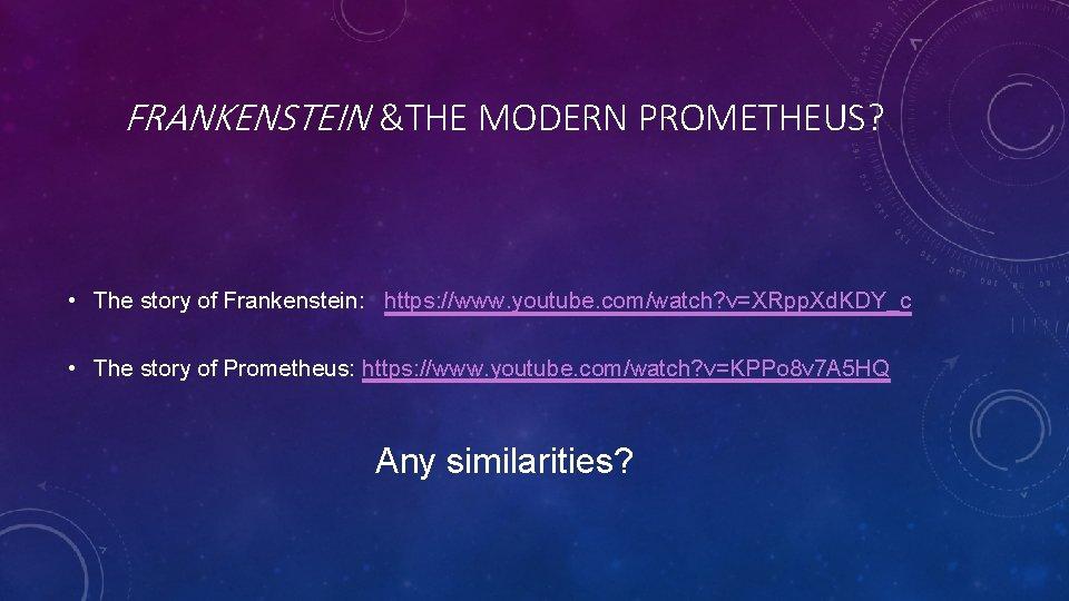 FRANKENSTEIN &THE MODERN PROMETHEUS? • The story of Frankenstein: https: //www. youtube. com/watch? v=XRpp.