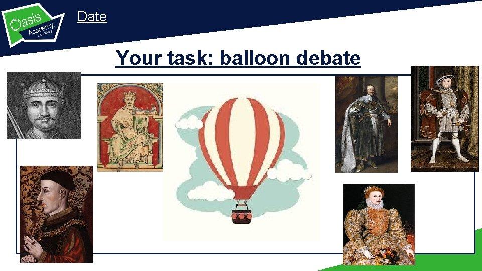 Date Your task: balloon debate .