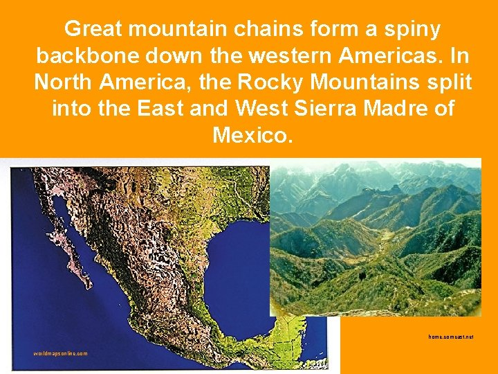 Great mountain chains form a spiny backbone down the western Americas. In North America,