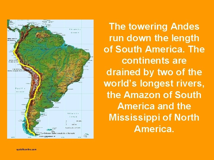 The towering Andes run down the length of South America. The continents are drained