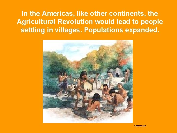 In the Americas, like other continents, the Agricultural Revolution would lead to people settling