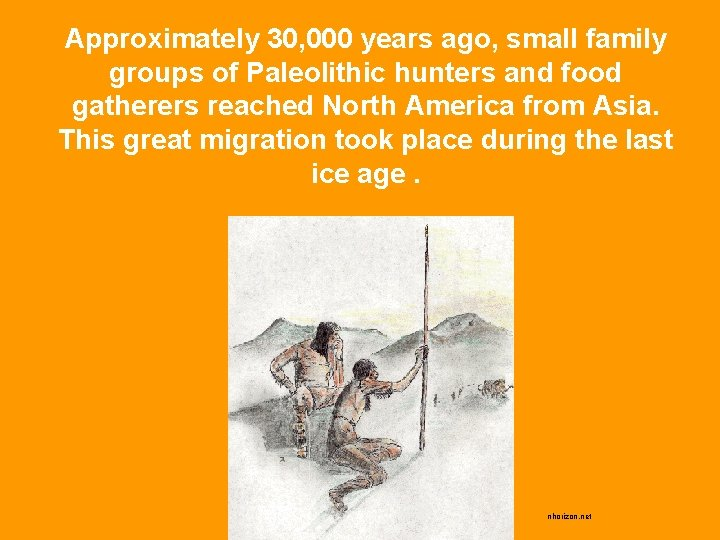 Approximately 30, 000 years ago, small family groups of Paleolithic hunters and food gatherers