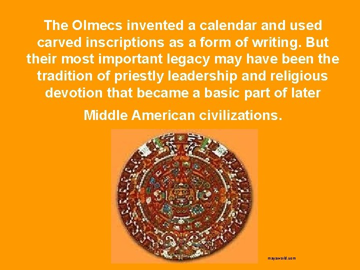 The Olmecs invented a calendar and used carved inscriptions as a form of writing.