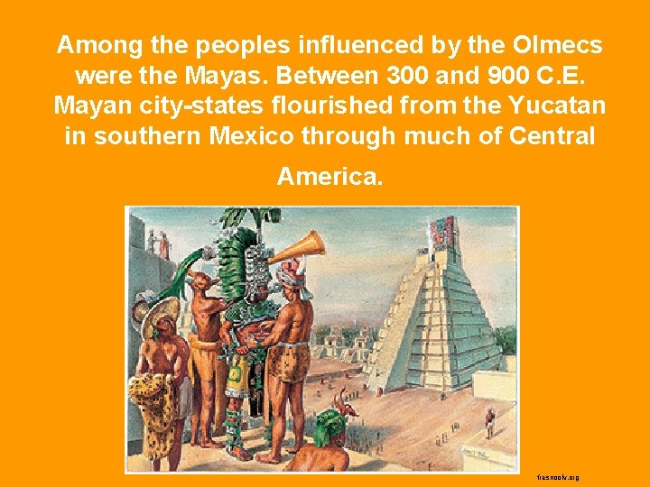 Among the peoples influenced by the Olmecs were the Mayas. Between 300 and 900