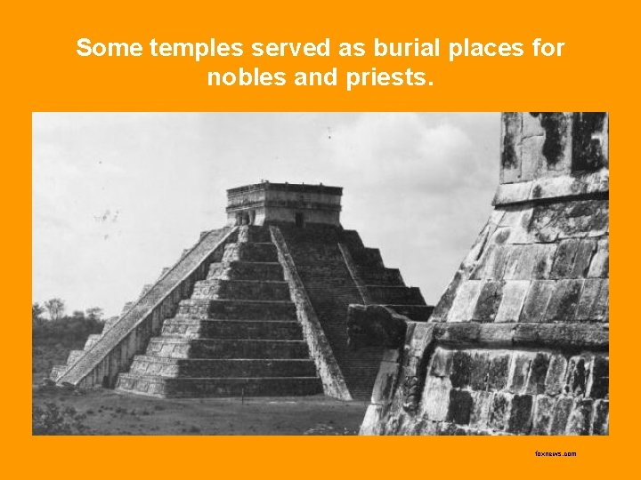 Some temples served as burial places for nobles and priests. foxnews. com